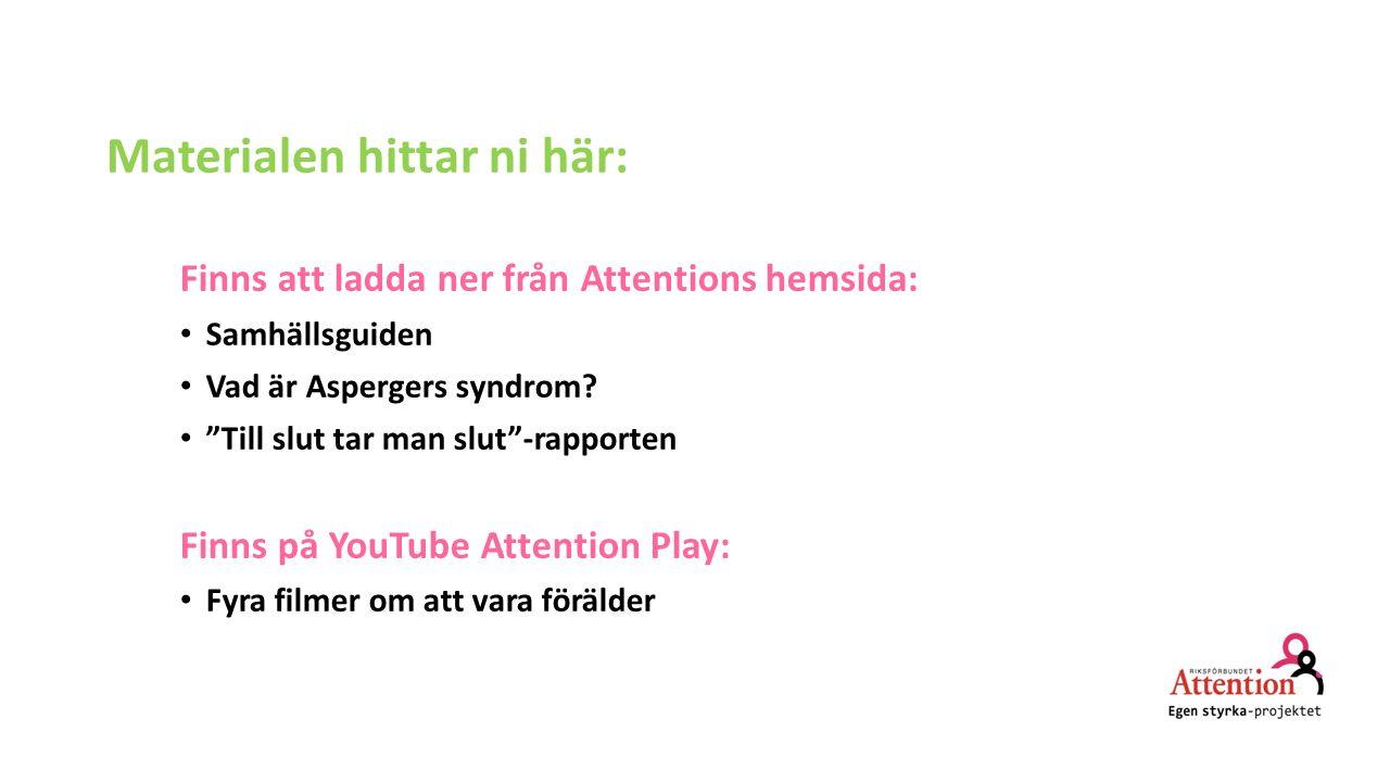 """Materialen hittar ni här: Finns att ladda ner från Attentions hemsida: Samhällsguiden Vad är Aspergers syndrom? """"Till slut tar man slut""""-rapporten Fin"""