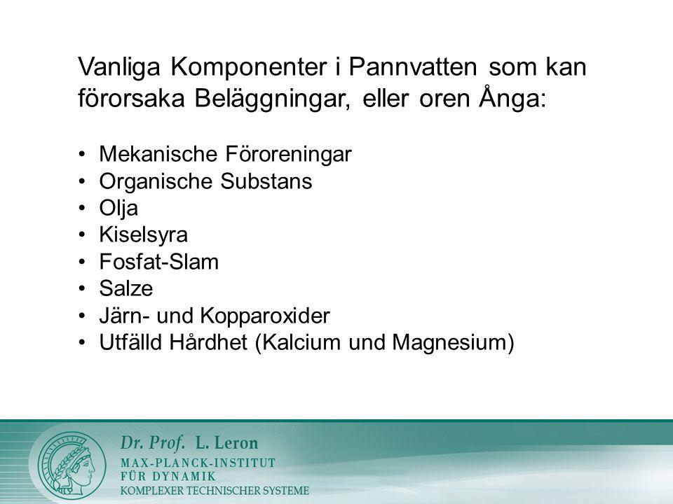Vanliga Komponenter i Pannvatten som kan förorsaka Beläggningar, eller oren Ånga: Mekanische Föroreningar Organische Substans Olja Kiselsyra Fosfat-Sl