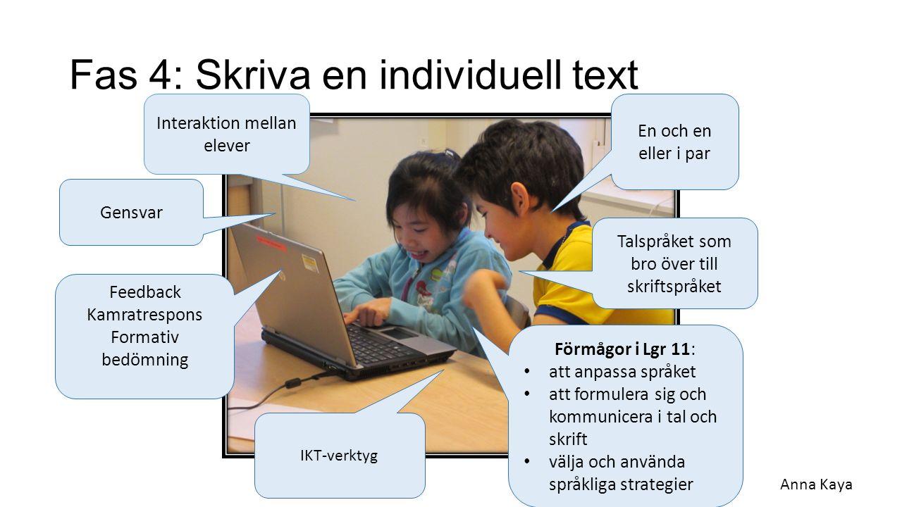 Fas 4: Skriva en individuell text Interaktion mellan elever Förmågor i Lgr 11: att anpassa språket att formulera sig och kommunicera i tal och skrift
