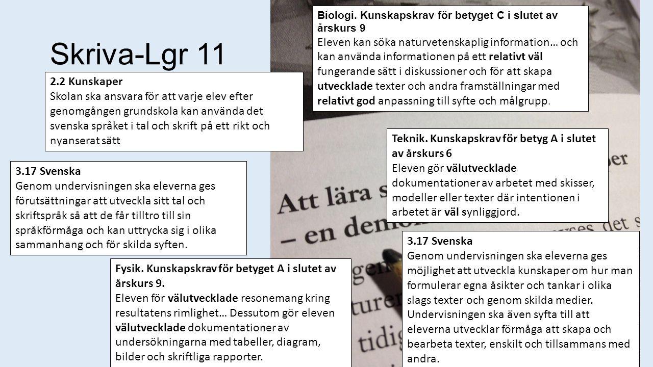 Skriva-Lgr 11 3.17 Svenska Genom undervisningen ska eleverna ges förutsättningar att utveckla sitt tal och skriftspråk så att de får tilltro till sin