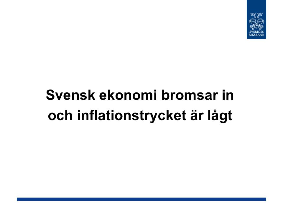 Svensk ekonomi bromsar in och inflationstrycket är lågt
