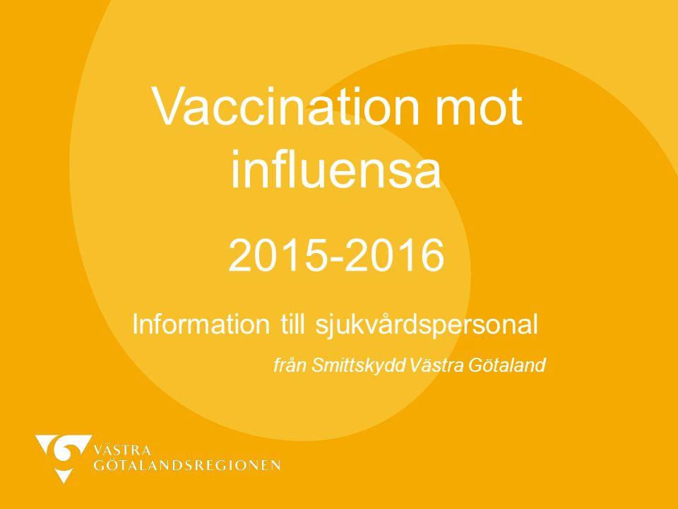 Vaccination mot influensa Vaccination mot influensa 2015-2016 Information till sjukvårdspersonal från Smittskydd Västra Götaland