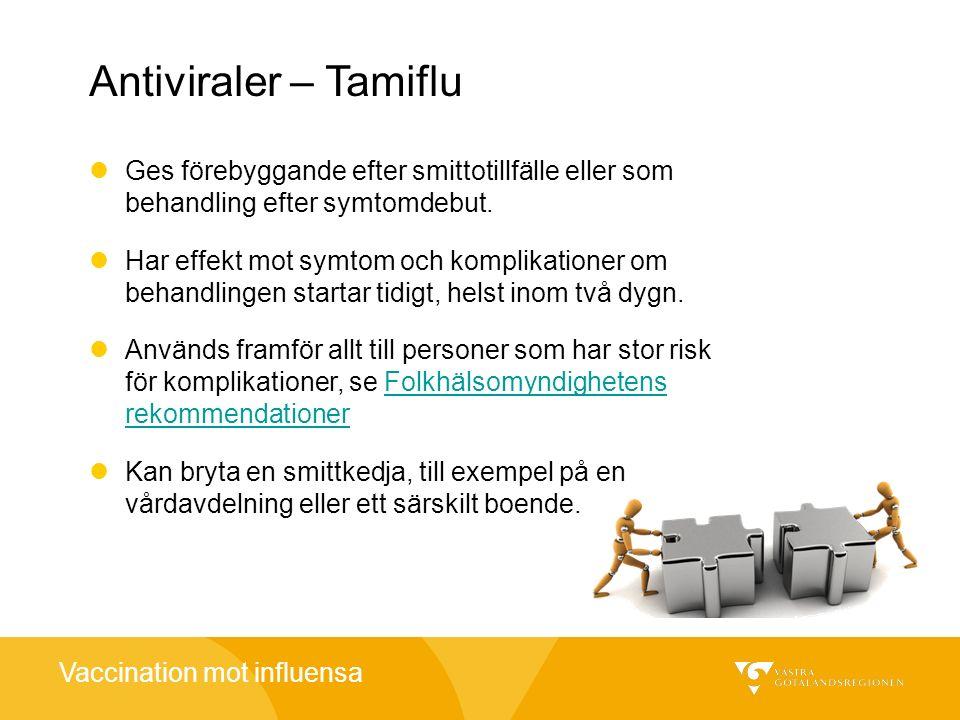 Vaccination mot influensa Antiviraler – Tamiflu Ges förebyggande efter smittotillfälle eller som behandling efter symtomdebut. Har effekt mot symtom o