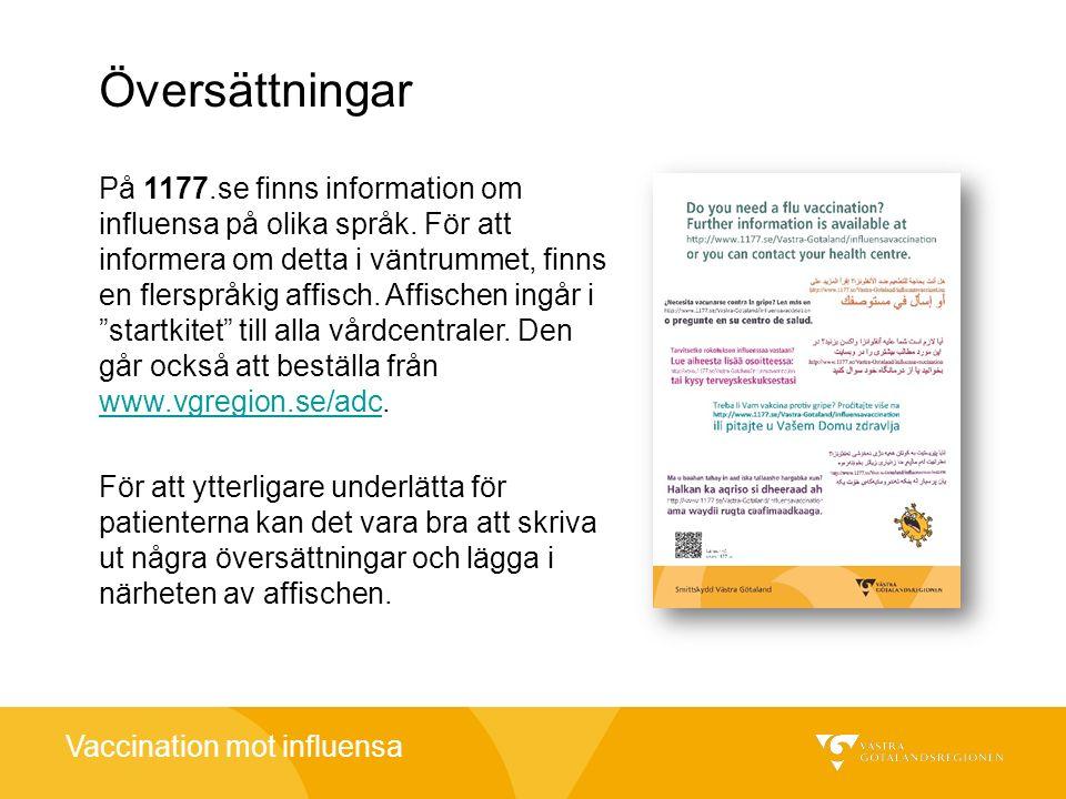 Vaccination mot influensa Översättningar På 1177.se finns information om influensa på olika språk. För att informera om detta i väntrummet, finns en f