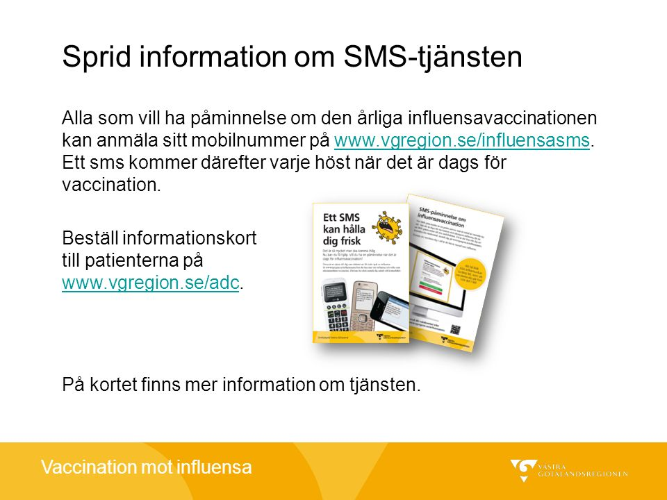 Vaccination mot influensa Sprid information om SMS-tjänsten Alla som vill ha påminnelse om den årliga influensavaccinationen kan anmäla sitt mobilnumm