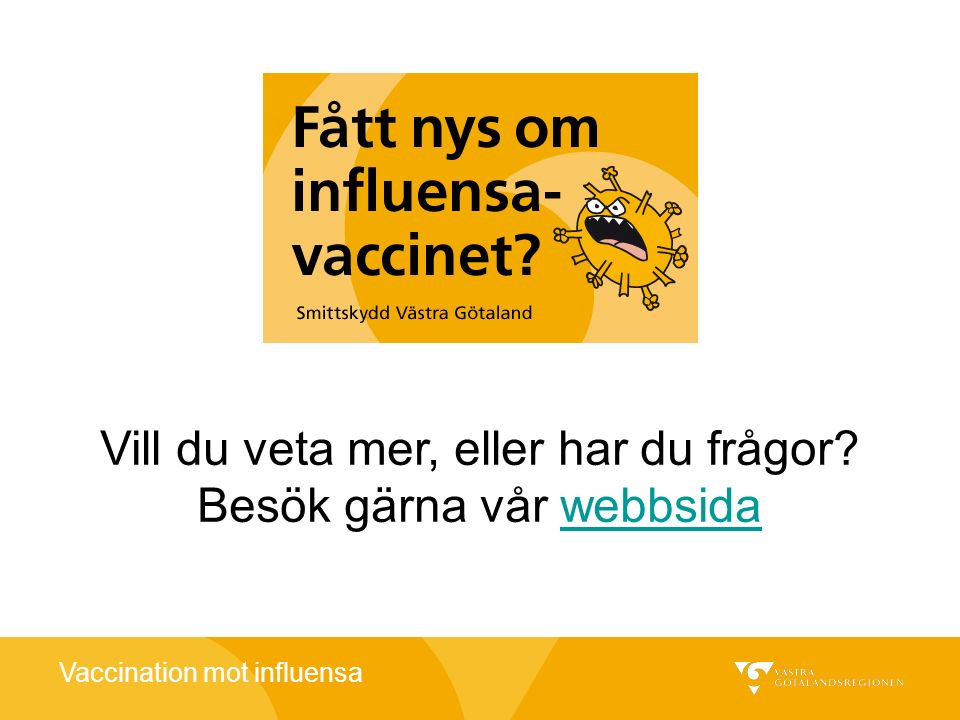 Vaccination mot influensa Vill du veta mer, eller har du frågor? Besök gärna vår webbsidawebbsida