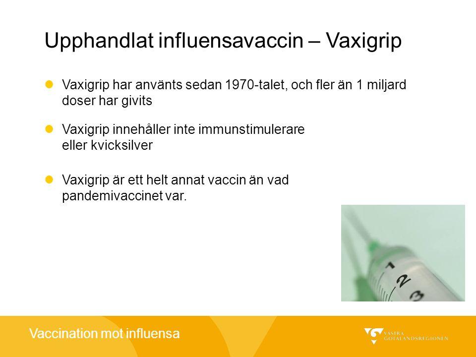 Vaccination mot influensa Upphandlat influensavaccin – Vaxigrip Vaxigrip har använts sedan 1970-talet, och fler än 1 miljard doser har givits Vaxigrip