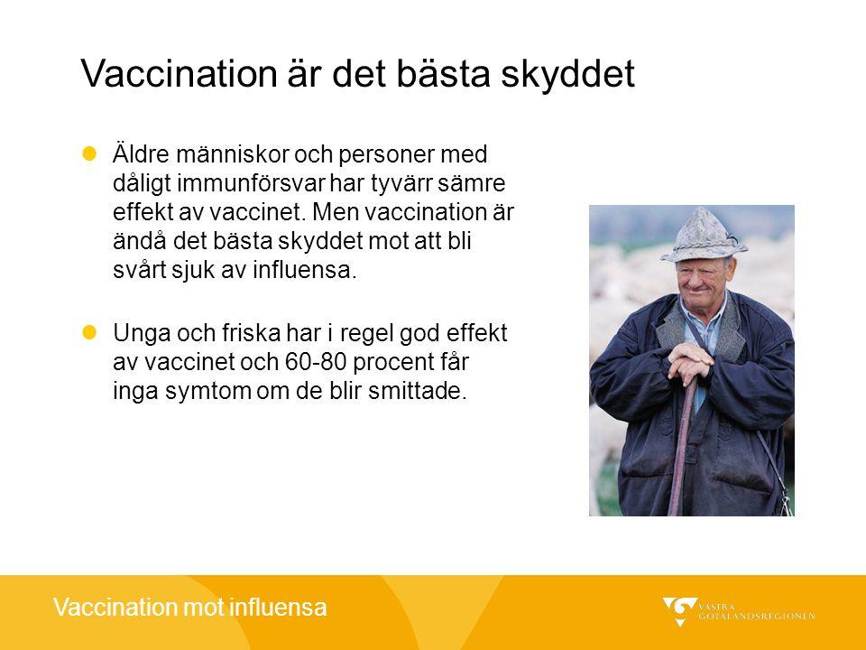 Vaccination mot influensa Vaccination är det bästa skyddet Äldre människor och personer med dåligt immunförsvar har tyvärr sämre effekt av vaccinet. M