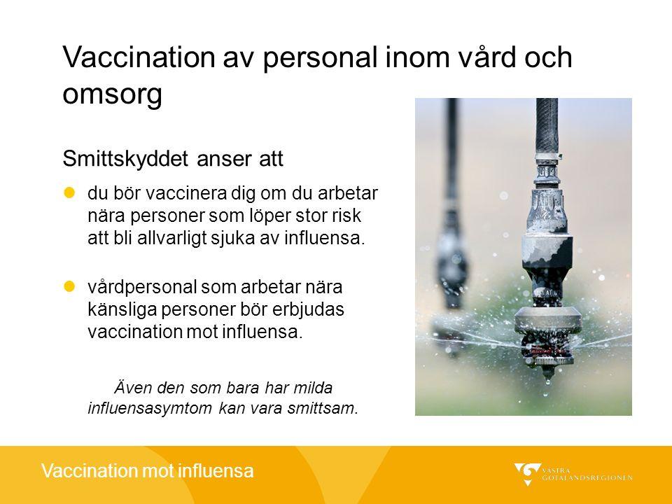 Vaccination mot influensa Vaccination av personal inom vård och omsorg du bör vaccinera dig om du arbetar nära personer som löper stor risk att bli al