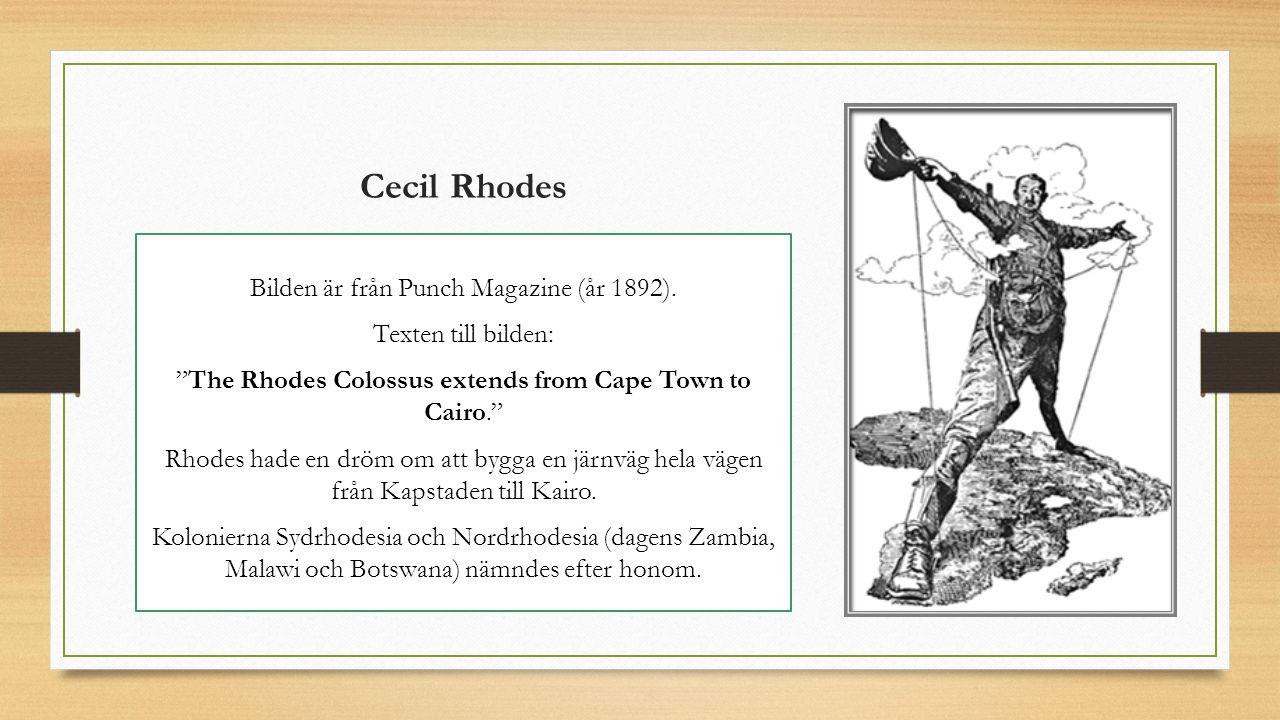 "Cecil Rhodes Bilden är från Punch Magazine (år 1892). Texten till bilden: ""The Rhodes Colossus extends from Cape Town to Cairo."" Rhodes hade en dröm o"