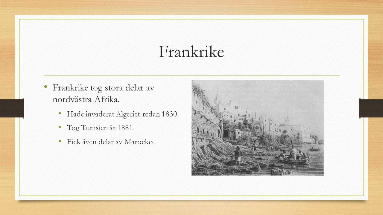 Frankrike Frankrike tog stora delar av nordvästra Afrika. Hade invaderat Algeriet redan 1830. Tog Tunisien år 1881. Fick även delar av Marocko.