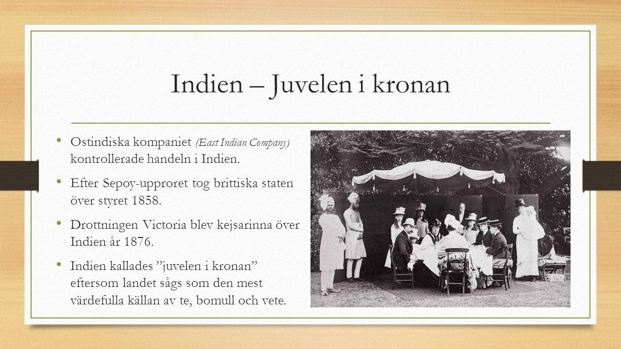 Indien – Juvelen i kronan Ostindiska kompaniet (East Indian Company) kontrollerade handeln i Indien. Efter Sepoy-upproret tog brittiska staten över st