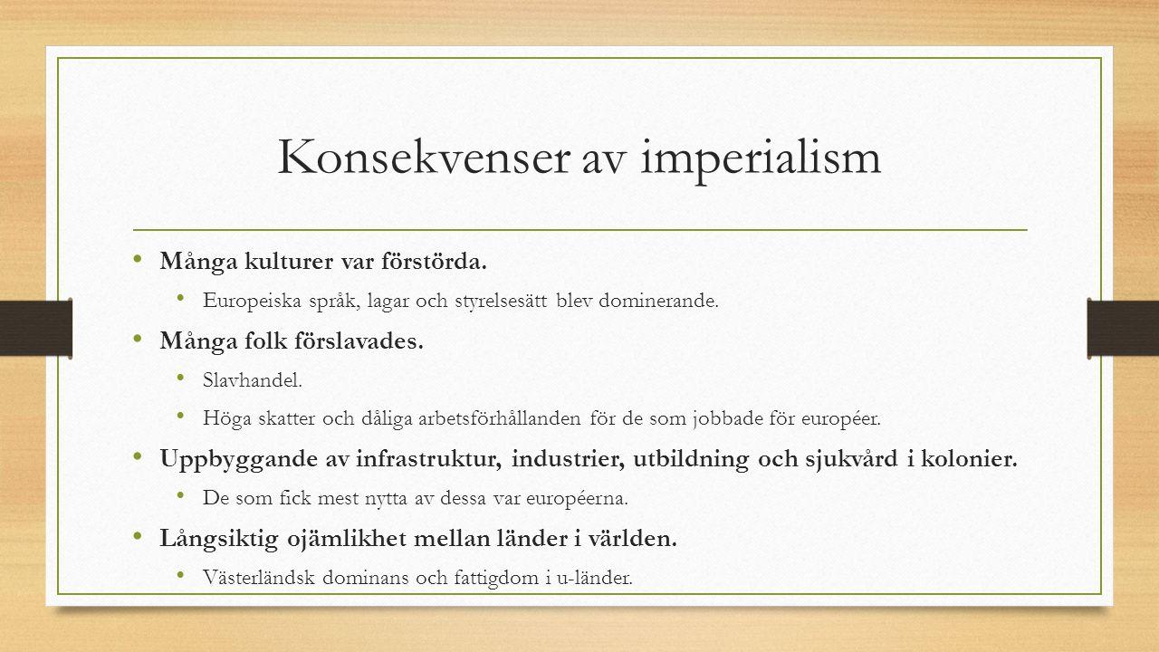 Konsekvenser av imperialism Många kulturer var förstörda. Europeiska språk, lagar och styrelsesätt blev dominerande. Många folk förslavades. Slavhande