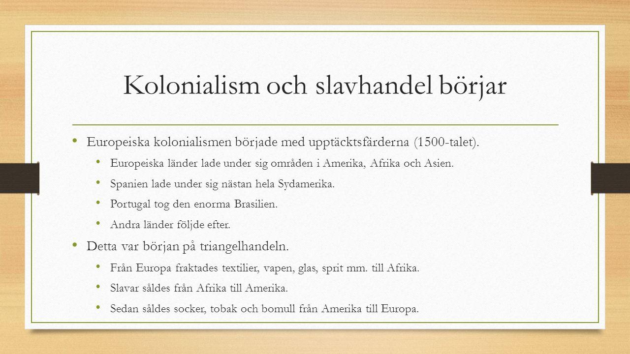 Kolonialism och slavhandel börjar Europeiska kolonialismen började med upptäcktsfärderna (1500-talet). Europeiska länder lade under sig områden i Amer
