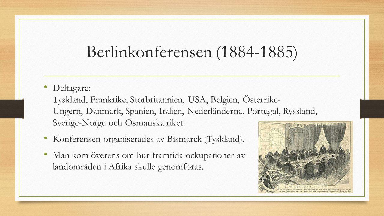 Berlinkonferensen (1884-1885) Deltagare: Tyskland, Frankrike, Storbritannien, USA, Belgien, Österrike- Ungern, Danmark, Spanien, Italien, Nederländern