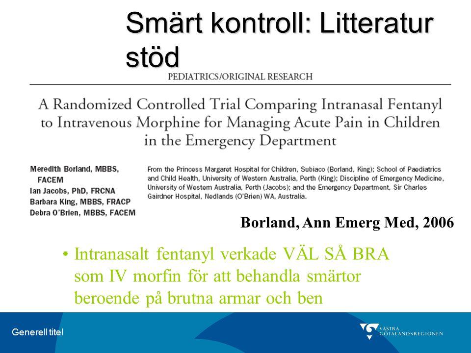 Generell titel Smärt kontroll: Litteratur stöd Borland, Ann Emerg Med, 2006 Intranasalt fentanyl verkade VÄL SÅ BRA som IV morfin för att behandla smä