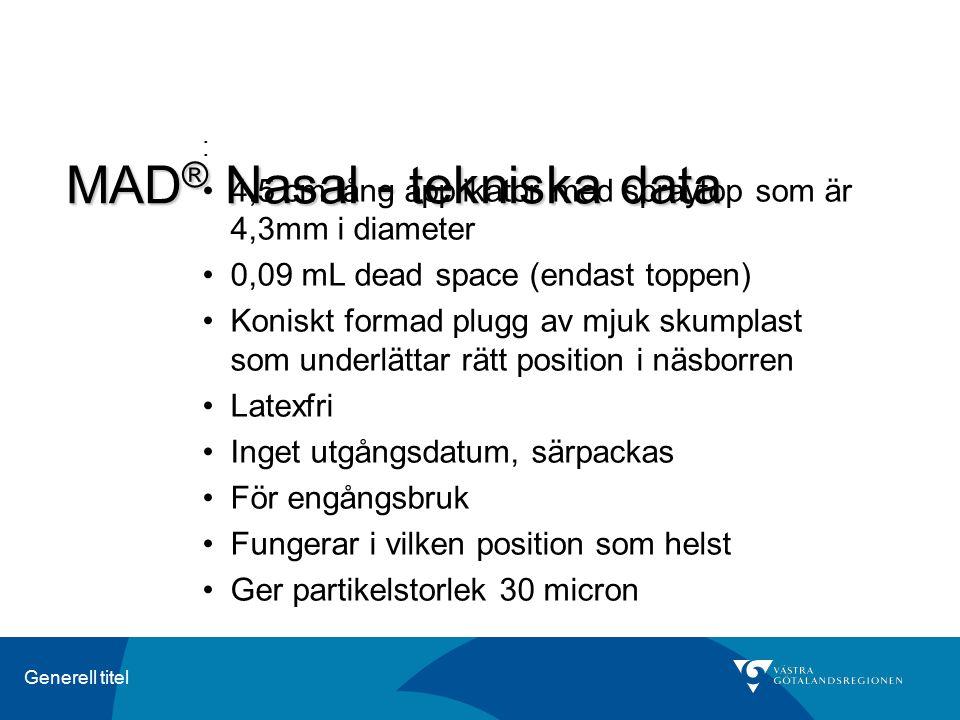 Generell titel MAD ® Nasal - tekniska data : 4,5 cm lång applikator med spraytop som är 4,3mm i diameter 0,09 mL dead space (endast toppen) Koniskt fo