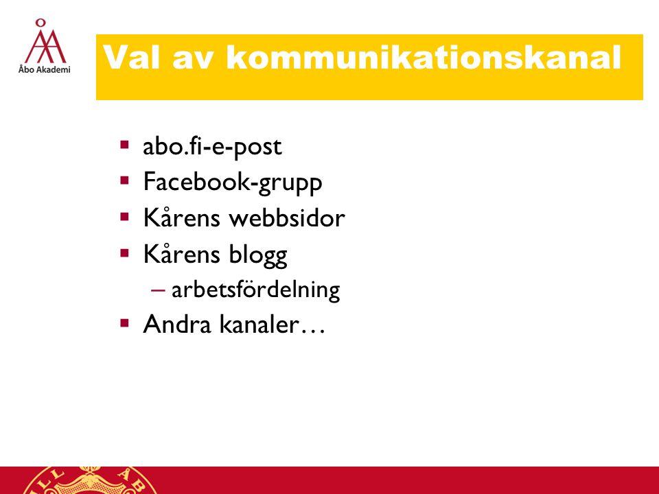 Val av kommunikationskanal  abo.fi-e-post  Facebook-grupp  Kårens webbsidor  Kårens blogg – arbetsfördelning  Andra kanaler…