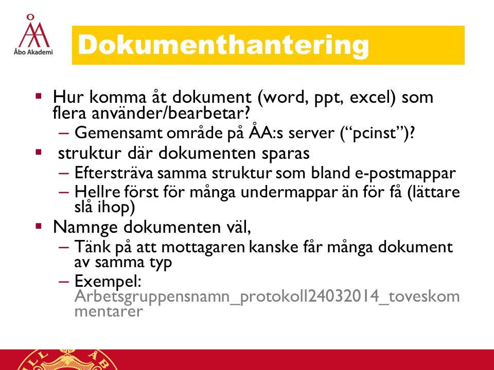 """Dokumenthantering  Hur komma åt dokument (word, ppt, excel) som flera använder/bearbetar? – Gemensamt område på ÅA:s server (""""pcinst"""")?  struktur dä"""