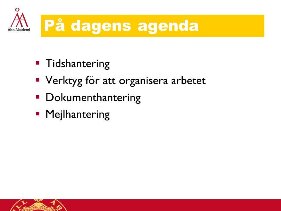 På dagens agenda  Tidshantering  Verktyg för att organisera arbetet  Dokumenthantering  Mejlhantering
