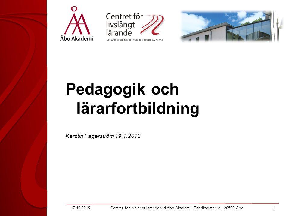 17.10.20151Centret för livslångt lärande vid Åbo Akademi - Fabriksgatan 2 - 20500 Åbo Pedagogik och lärarfortbildning Kerstin Fagerström 19.1.2012