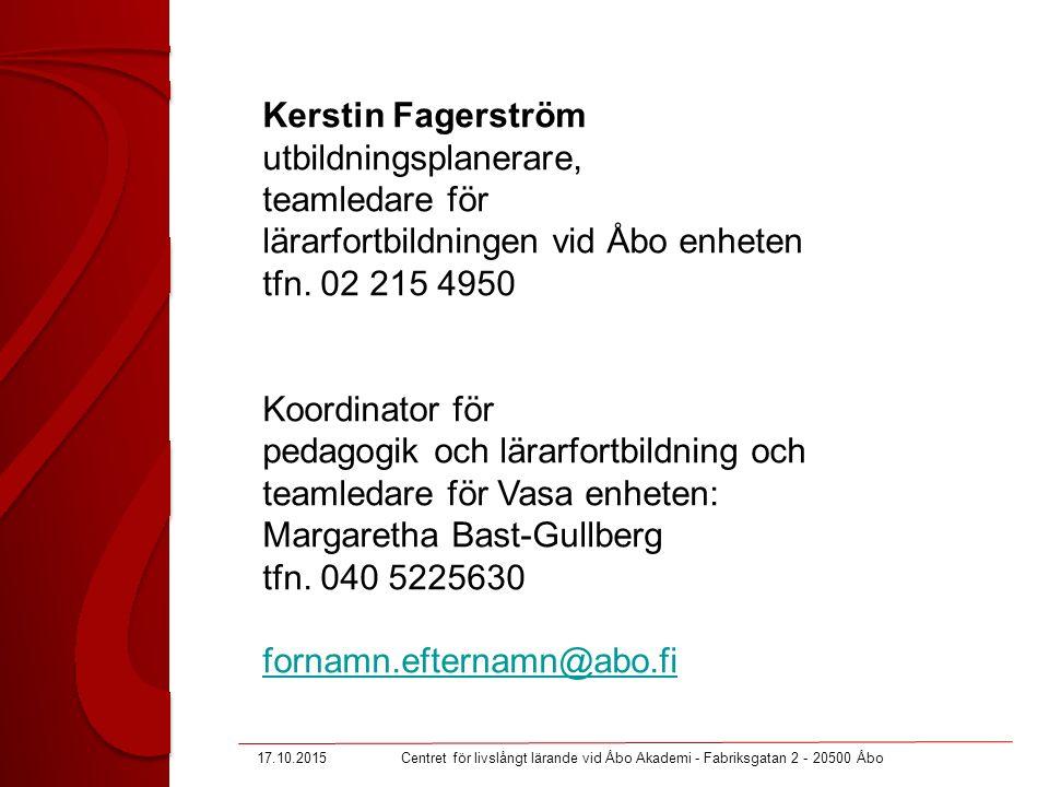 Kerstin Fagerström utbildningsplanerare, teamledare för lärarfortbildningen vid Åbo enheten tfn. 02 215 4950 Koordinator för pedagogik och lärarfortbi