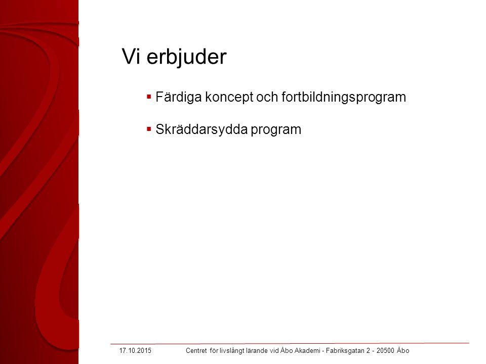 Vi erbjuder  Färdiga koncept och fortbildningsprogram  Skräddarsydda program 17.10.2015Centret för livslångt lärande vid Åbo Akademi - Fabriksgatan 2 - 20500 Åbo
