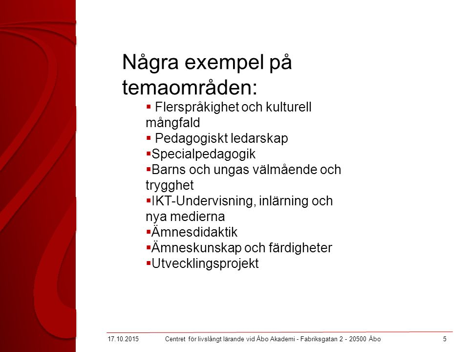 17.10.20156Centret för livslångt lärande vid Åbo Akademi - Fabriksgatan 2 - 20500 Åbo Fakta 2011:  72 % korta kurser  UBS är största finansiären  5,8 personår