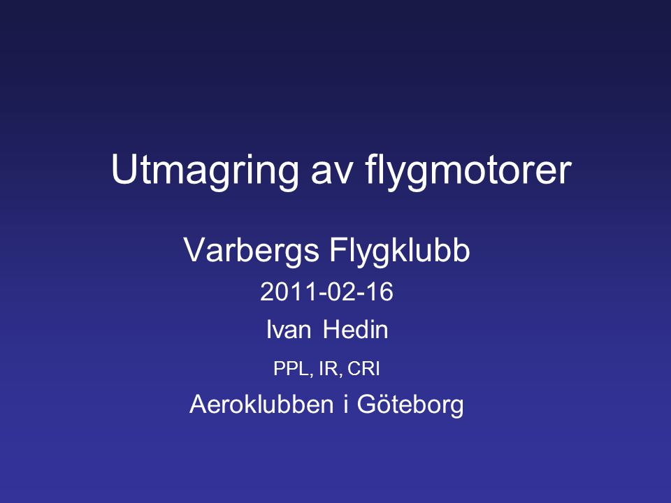 Utmagring till vardags Vid all flygning i planflykt på lägre höjd, ingen höjd är för låg: Så länge man inte överskrider 2400 rpm så kan man direkt magra till peak .