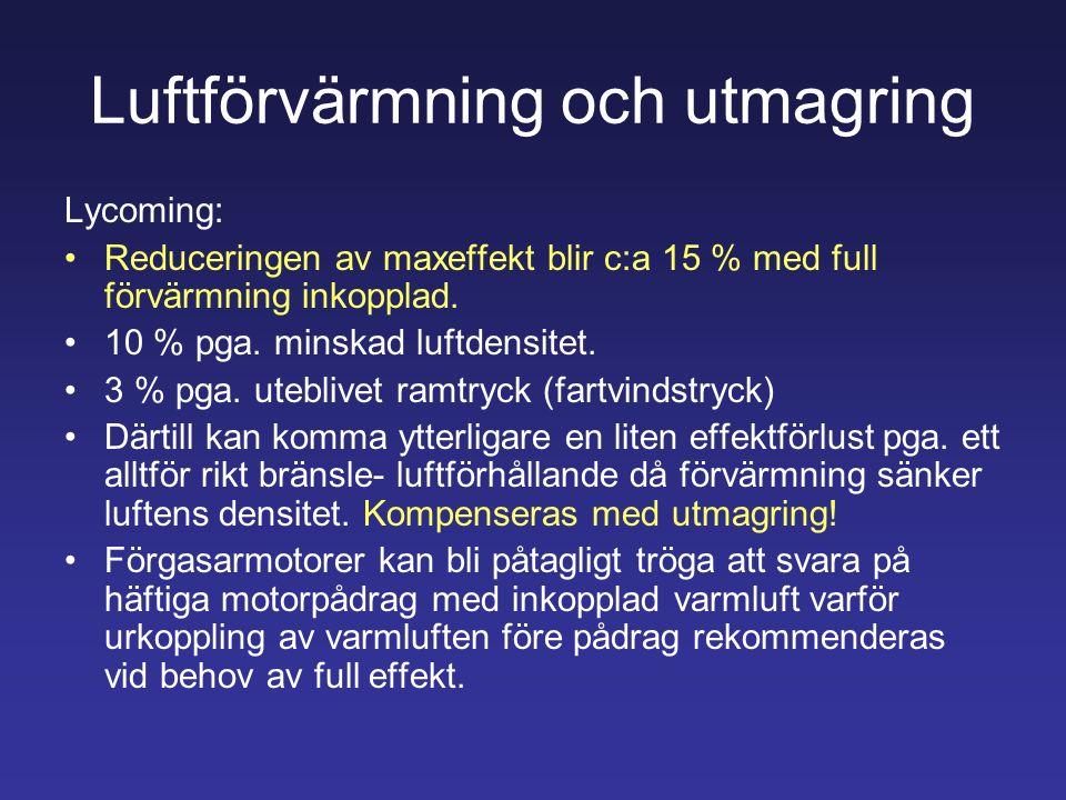 Luftförvärmning och utmagring Lycoming: Reduceringen av maxeffekt blir c:a 15 % med full förvärmning inkopplad. 10 % pga. minskad luftdensitet. 3 % pg