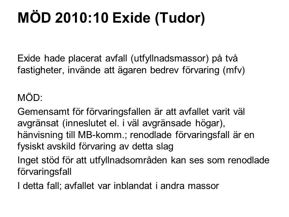 MÖD 2010:10 Exide (Tudor) Exide hade placerat avfall (utfyllnadsmassor) på två fastigheter, invände att ägaren bedrev förvaring (mfv) MÖD: Gemensamt för förvaringsfallen är att avfallet varit väl avgränsat (inneslutet el.