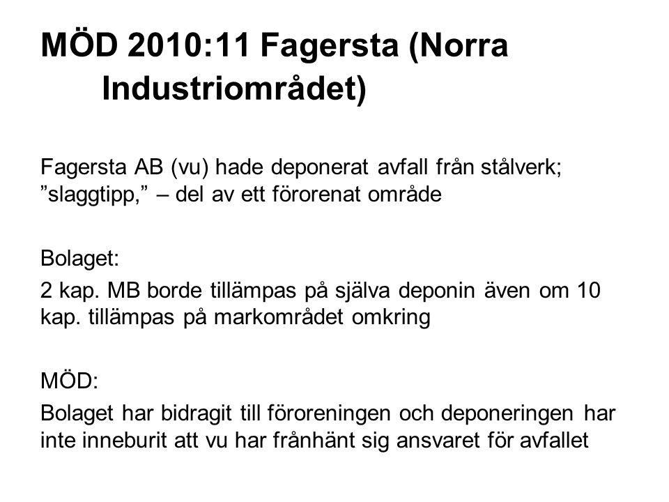MÖD 2010:11 Fagersta (Norra Industriområdet) Fagersta AB (vu) hade deponerat avfall från stålverk; slaggtipp, – del av ett förorenat område Bolaget: 2 kap.