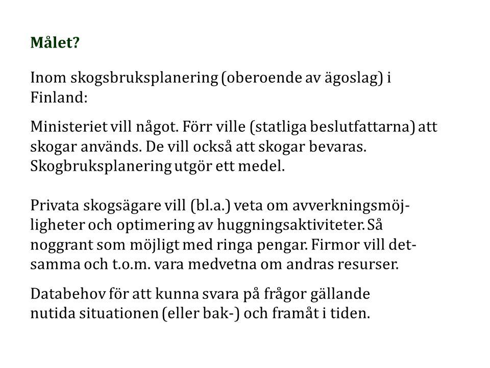 Målet? Inom skogsbruksplanering (oberoende av ägoslag) i Finland: Ministeriet vill något. Förr ville (statliga beslutfattarna) att skogar används. De