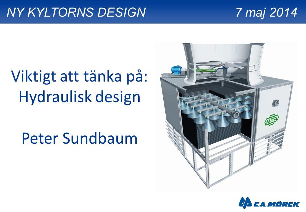 Viktigt att tänka på: Hydraulisk design Peter Sundbaum NY KYLTORNS DESIGN7 maj 2014