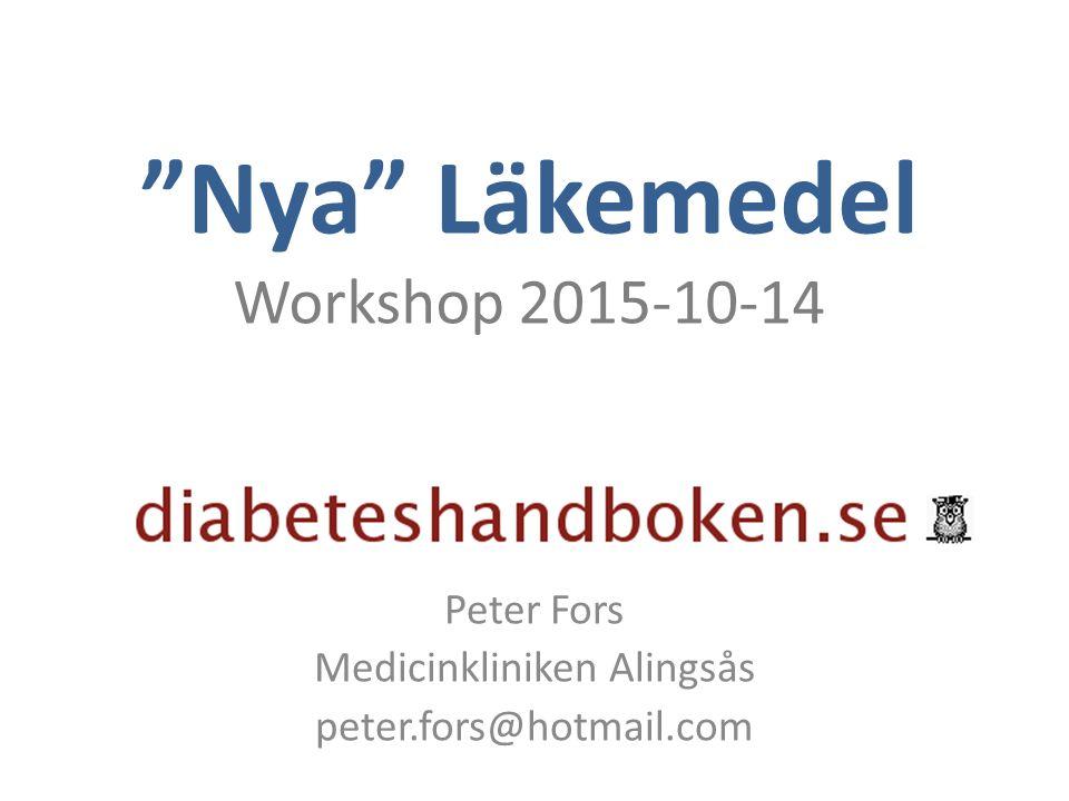 """Nya"" Läkemedel Workshop 2015-10-14 Peter Fors Medicinkliniken Alingsås peter.fors@hotmail.com"