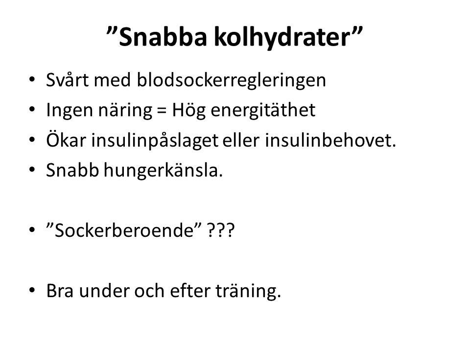 """""""Snabba kolhydrater"""" Svårt med blodsockerregleringen Ingen näring = Hög energitäthet Ökar insulinpåslaget eller insulinbehovet. Snabb hungerkänsla. """"S"""