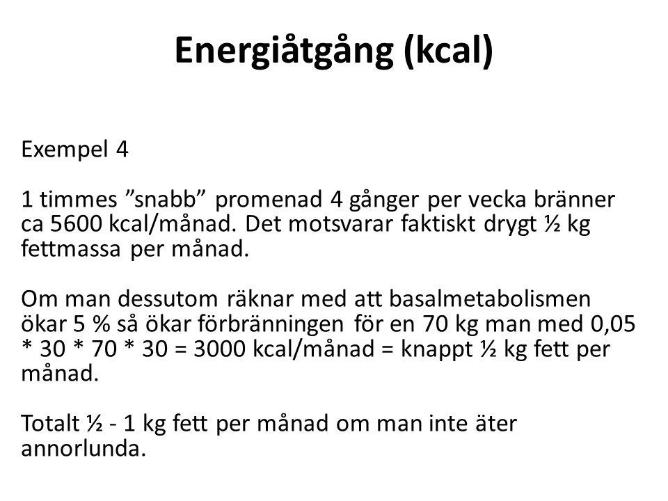 """Energiåtgång (kcal) Exempel 4 1 timmes """"snabb"""" promenad 4 gånger per vecka bränner ca 5600 kcal/månad. Det motsvarar faktiskt drygt ½ kg fettmassa per"""