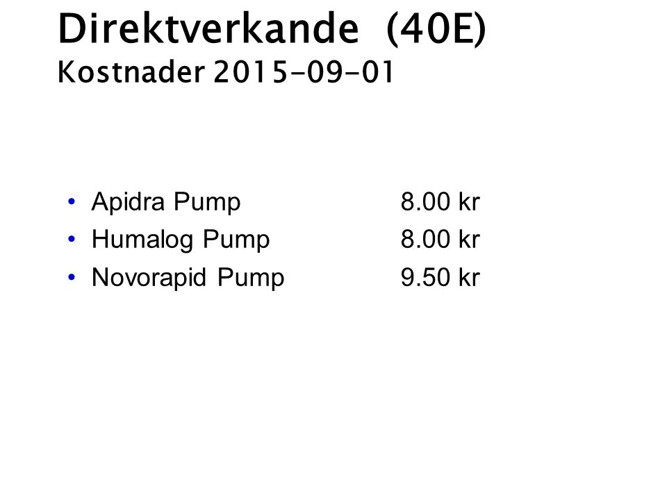 Direktverkande (40E) Kostnader 2015-09-01 Apidra Pump 8.00 kr Humalog Pump 8.00 kr Novorapid Pump 9.50 kr
