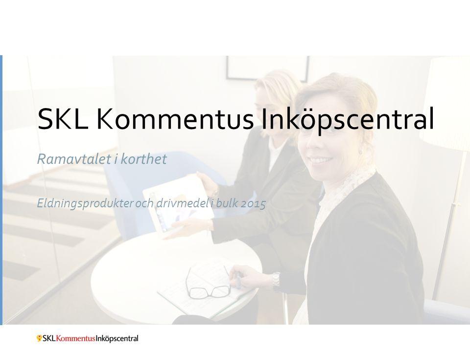 SKL Kommentus Inköpscentral Ramavtalet i korthet Eldningsprodukter och drivmedel i bulk 2015