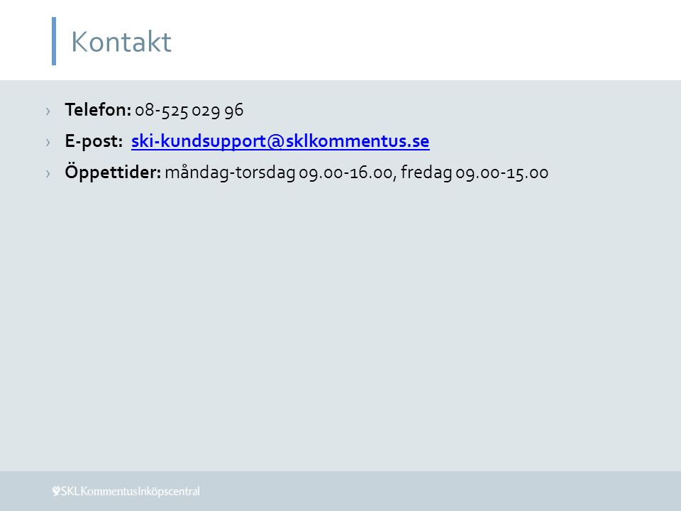 Kontakt ›Telefon: 08-525 029 96 ›E-post: ski-kundsupport@sklkommentus.seski-kundsupport@sklkommentus.se ›Öppettider: måndag-torsdag 09.00-16.00, freda