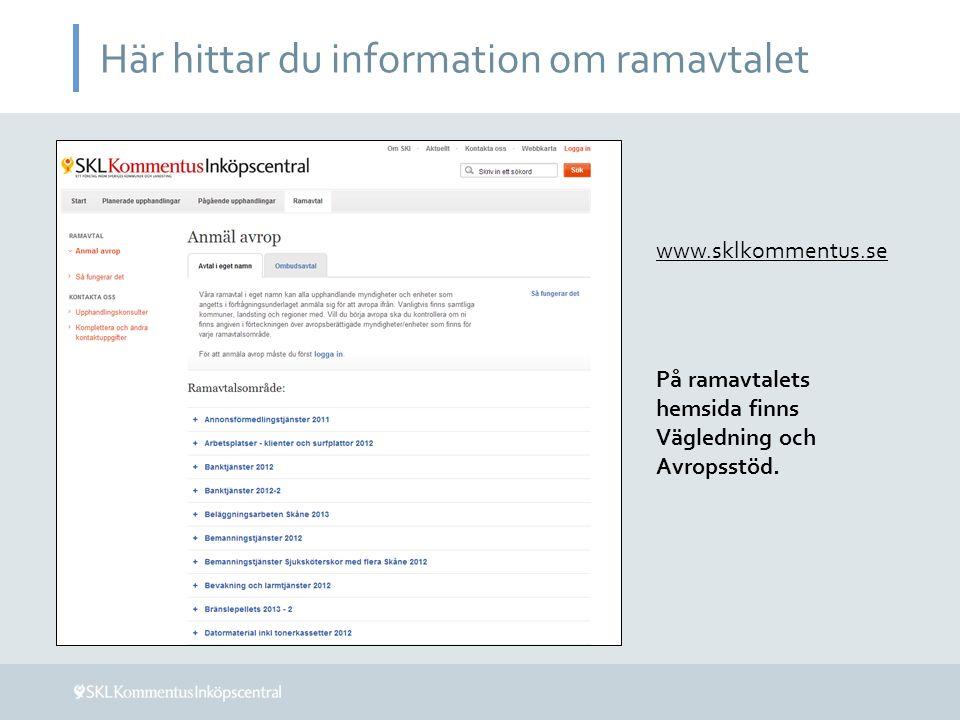 Här hittar du information om ramavtalet På ramavtalets hemsida finns Vägledning och Avropsstöd. www.sklkommentus.se