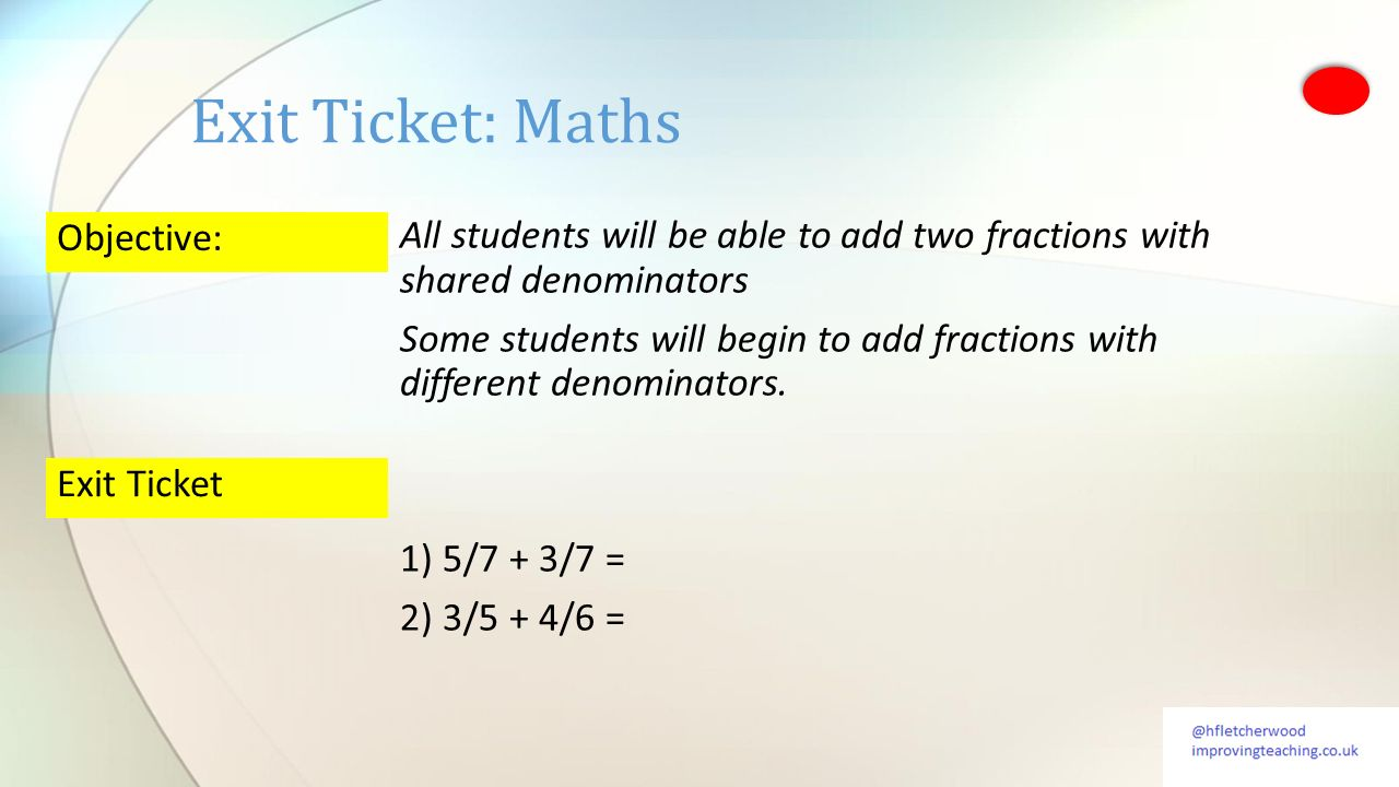 Objective: All students will be able to add two fractions with shared denominators Some students will begin to add fractions with different denominato