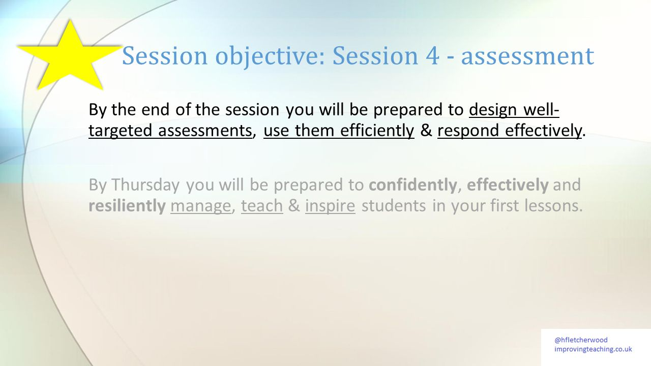 By the end of the session you will be prepared to design well- targeted assessments, use them efficiently & respond effectively.