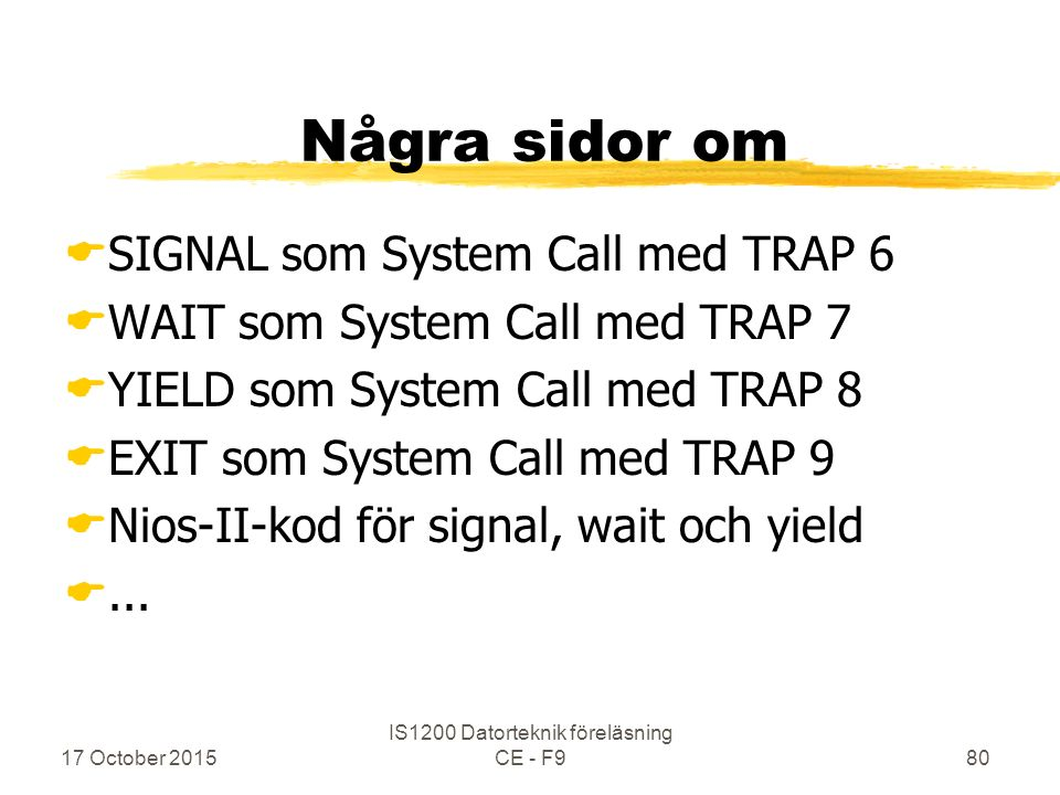 17 October 2015 IS1200 Datorteknik föreläsning CE - F980 Några sidor om  SIGNAL som System Call med TRAP 6  WAIT som System Call med TRAP 7  YIELD