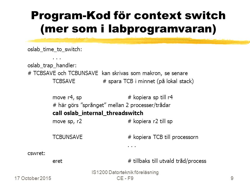 17 October 2015 IS1200 Datorteknik föreläsning CE - F99 Program-Kod för context switch (mer som i labprogramvaran) oslab_time_to_switch:...