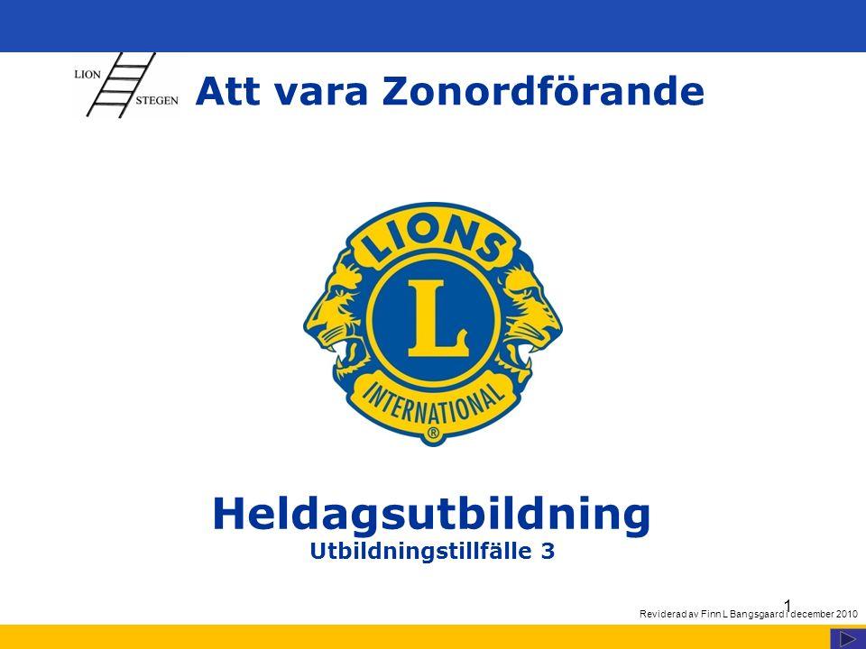 1 Att vara Zonordförande Heldagsutbildning Utbildningstillfälle 3 Reviderad av Finn L Bangsgaard i december 2010