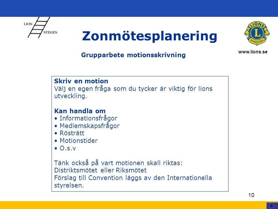 www.lions.se 10 Zonmötesplanering Skriv en motion Välj en egen fråga som du tycker är viktig för lions utveckling.