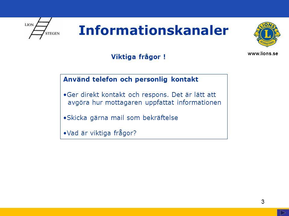 www.lions.se 3 Informationskanaler Använd telefon och personlig kontakt Ger direkt kontakt och respons.