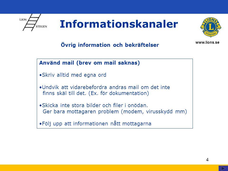 www.lions.se 4 Informationskanaler Använd mail (brev om mail saknas) Skriv alltid med egna ord Undvik att vidarebefordra andras mail om det inte finns skäl till det.