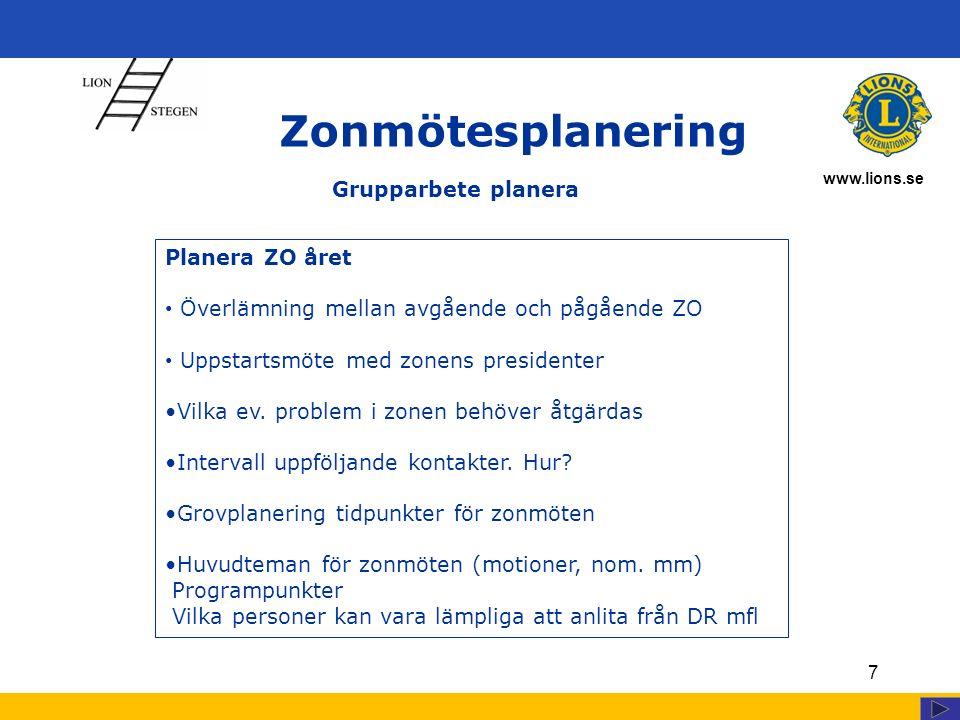 www.lions.se 7 Zonmötesplanering Planera ZO året Överlämning mellan avgående och pågående ZO Uppstartsmöte med zonens presidenter Vilka ev.